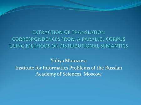 Yuliya Morozova Institute for Informatics Problems of the Russian Academy of Sciences, Moscow.