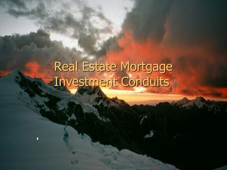 "Real Estate Mortgage Investment Conduits. 2 Brief History of REMICs Created by Congress in 1986 (Tax Reform Act – ""TRA"") and administered by the IRS,"