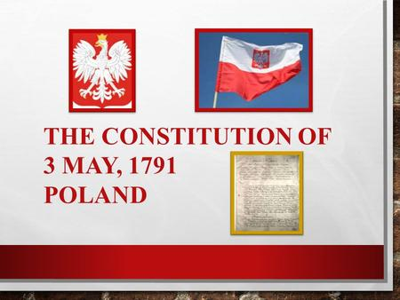 THE CONSTITUTION OF 3 MAY, 1791 POLAND. On May 3, 1791, the Constitution of the Polish-Lithuanian Commonwealth was adopted. It was modern Europe's first.