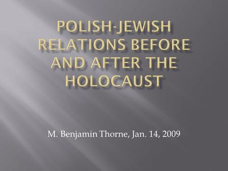 M. Benjamin Thorne, Jan. 14, 2009.  Today, Poland's Jewish population numbers only 3,200 out of 38, 116,000.  Most Poles know little about the history.