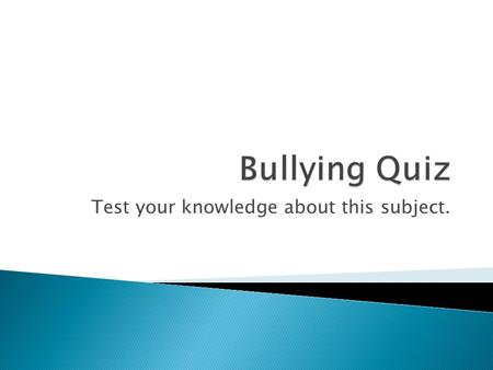 Test your knowledge about this subject.. Question 1 Bullies get worse grades then average. FALSE: This is a common myth: In fact, bullies tend to be at.
