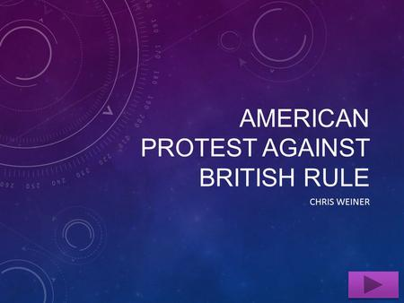 AMERICAN PROTEST AGAINST BRITISH RULE CHRIS WEINER.