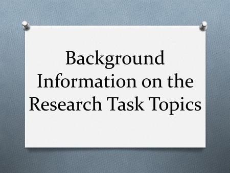 Background Information on the Research Task Topics.