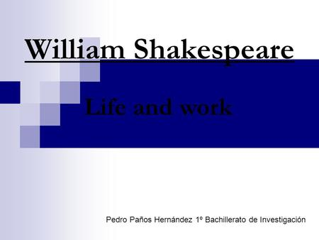 William Shakespeare Life and work Pedro Paños Hernández 1º Bachillerato de Investigación.
