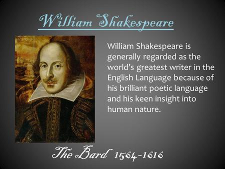 essays about william shakespeare William shakespeare is arguably one of the most famous writers of all time he has written thirty eight plays, two narrative poems, several other.
