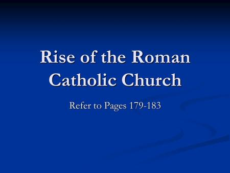 Rise of the Roman Catholic Church Refer to Pages 179-183.