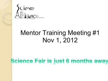 Mentor Training Meeting #1 Nov 1, 2012. Meeting Agenda  First Mentor-Buddy Meeting, Nov 5, 2012  Science Fair Project Overview  Scientific Method 