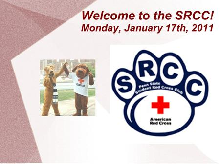Welcome to the SRCC! Monday, January 17th, 2011. President – Rino Sato SRCC Overview  (The actual campaign for.