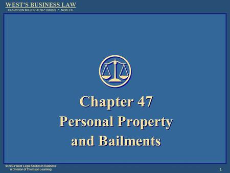 © 2004 West Legal Studies in Business A Division of Thomson Learning 1 Chapter 47 Personal Property and Bailments Chapter 47 Personal Property and Bailments.