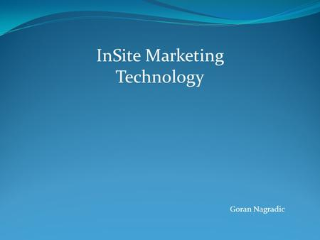InSite Marketing Technology Goran Nagradic. History Three cofounders started InSite in February 1997 Glen Urban and John Little brought new ideas on virtual.