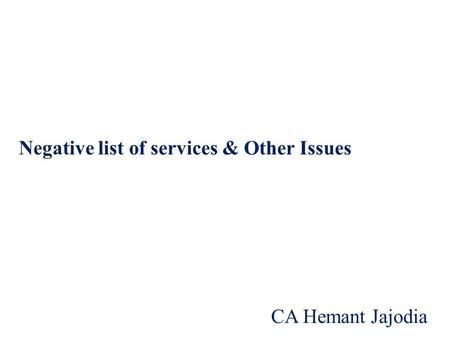 Negative list of services & Other Issues CA Hemant Jajodia.