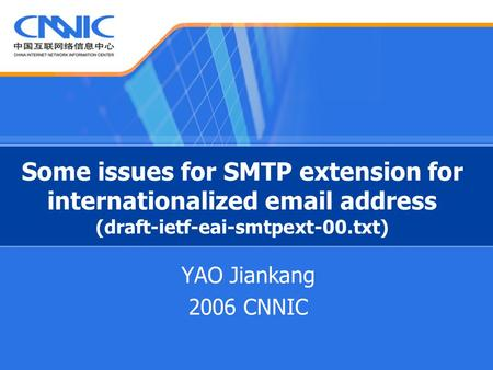 Some issues for SMTP extension for internationalized email address (draft-ietf-eai-smtpext-00.txt) YAO Jiankang 2006 CNNIC.