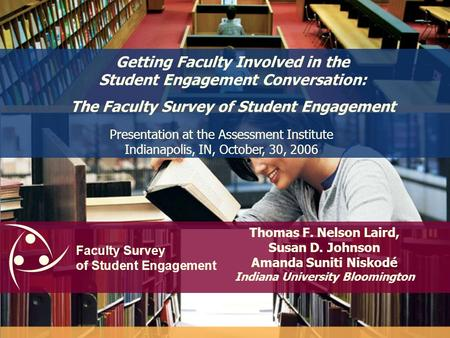 Faculty Survey of Student Engagement Getting Faculty Involved in the Student Engagement Conversation: The Faculty Survey of Student Engagement Thomas.