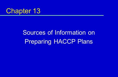Chapter 13 Sources of Information on Preparing HACCP Plans.