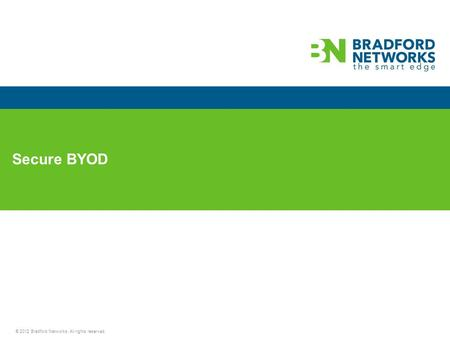 © 2012 Bradford Networks. All rights reserved. Secure BYOD.