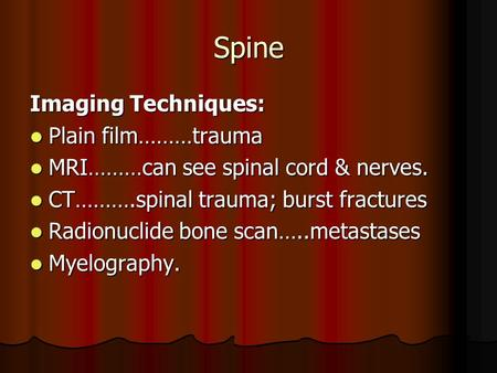 Spine Imaging Techniques: Plain film………trauma Plain film………trauma MRI………can see spinal cord & nerves. MRI………can see spinal cord & nerves. CT……….spinal.