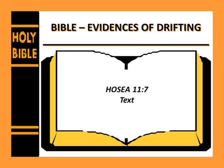 BIBLE – EVIDENCES OF DRIFTING HOSEA 11:7 Text. Bible – Evidences of Drifting Things we should know - – Hebrews 3:12 – Drifting requires no effort – Rev.