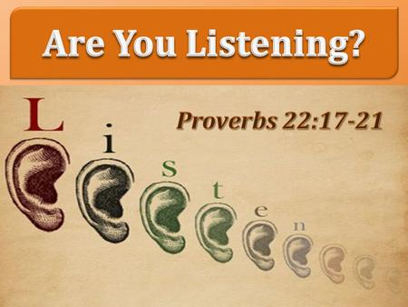 God has spoken to us – Are you listening? Heb. 1:1-2 Our attention, effort, respect and desire to understand, Eccl. 5:1; Matt. 13:9, 13-18 (Samuel, 1.