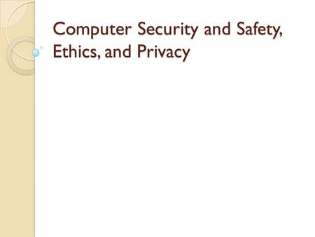 Computer Security and Safety, Ethics, and Privacy.
