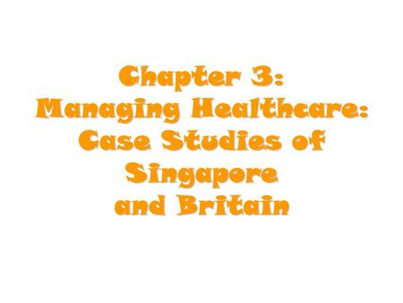 Chapter 3: Managing Healthcare: Case Studies of Singapore and Britain.