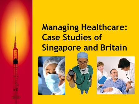 managing healthcare case studies of singapore and britain