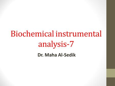 Biochemical instrumental analysis-7 Dr. Maha Al-Sedik.