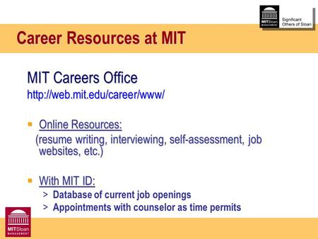 Career Resources at MIT MIT Careers Office   Online Resources: (resume writing, interviewing, self-assessment, job websites,