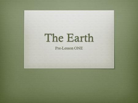 The Earth Pre-Lesson ONE.