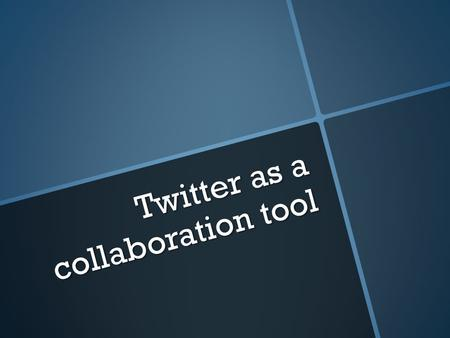 Twitter as a collaboration tool. Prepared by: - Anastasia Yurchenko - Chechuy Yana - Chechuy Yana.