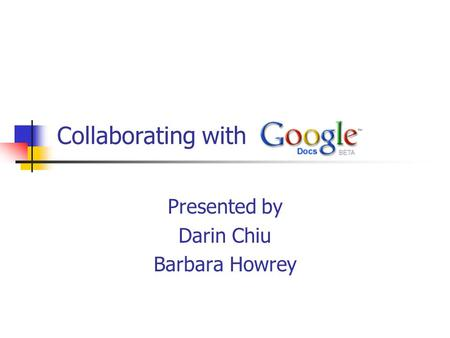 Collaborating with Presented by Darin Chiu Barbara Howrey.