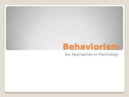 Behaviorism Six Approaches to Psychology. Behaviorist Approach Viewing behavior as the product of learning and associations ◦B.F. Skinner ◦John B. Watson.