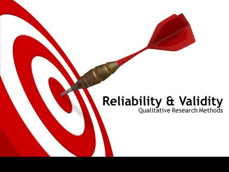 Reliability & Validity Qualitative Research Methods.
