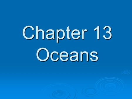 Chapter 13 Oceans. 13.1 Ocean Currents  What is the difference between a current and a wave? Waves are on the surface of water Waves are on the surface.