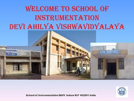Welcome to School of Instrumentation Devi ahilya vishwavidyalaya School of Instrumentation DAVV Indore M.P 452001 India.