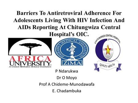Barriers To Antiretroviral Adherence For Adolescents Living With HIV Infection And AIDs Reporting At Chitungwiza Central Hospital's OIC. P Ndarukwa Dr.