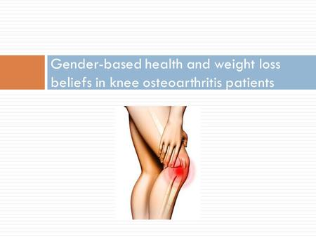 Gender-based health and weight loss beliefs in knee osteoarthritis patients.