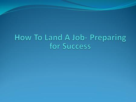 Preparation Know yourself Ask yourself what kind of company you want to work for?
