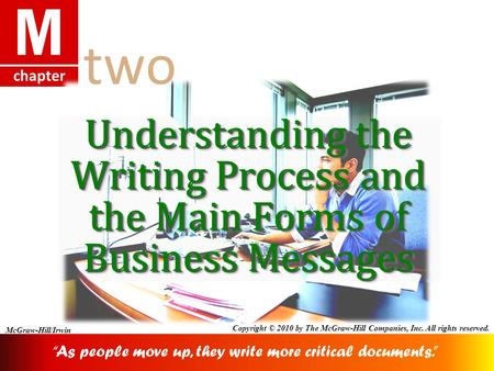 Chapter M McGraw-Hill/Irwin Copyright © 2010 by The McGraw-Hill Companies, Inc. All rights reserved. Understanding the Writing Process and the Main Forms.