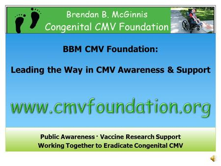 Public Awareness · Vaccine Research Support Working Together to Eradicate Congenital CMV BBM CMV Foundation: Leading the Way in CMV Awareness & Support.