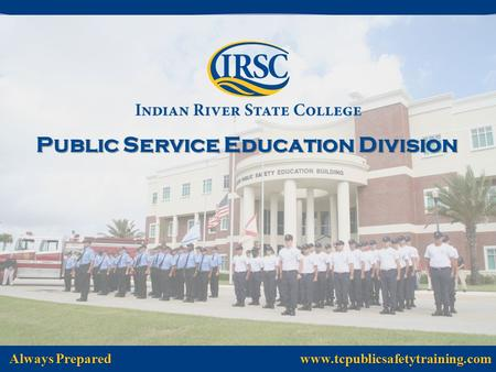 Public Service Education Division Always Prepared www.tcpublicsafetytraining.com.