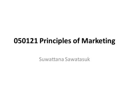 050121 Principles of Marketing Suwattana Sawatasuk.