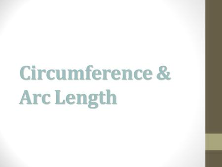 Circumference & Arc Length. Circumference The distance around a circle C = 2r or d.