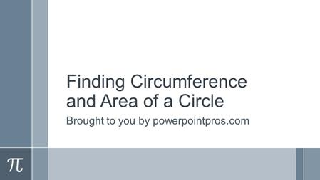 Finding Circumference and Area of a Circle Brought to you by powerpointpros.com.