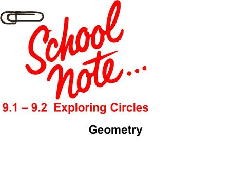 9.1 – 9.2 Exploring Circles Geometry.