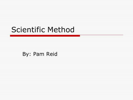 Scientific Method By: Pam Reid. Purpose  Is a statement about the objective of the experiment.  Example: To determine if a basketball will bounce higher.