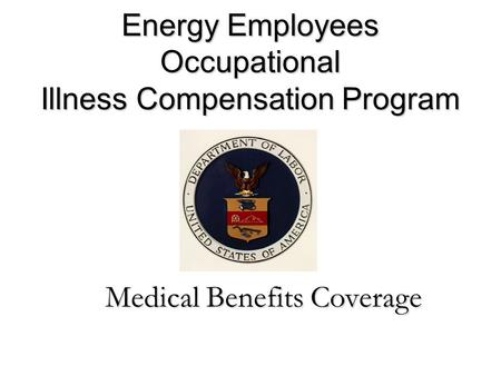 Energy Employees Occupational Illness Compensation Program Medical Benefits Coverage.