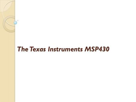The Texas Instruments MSP430