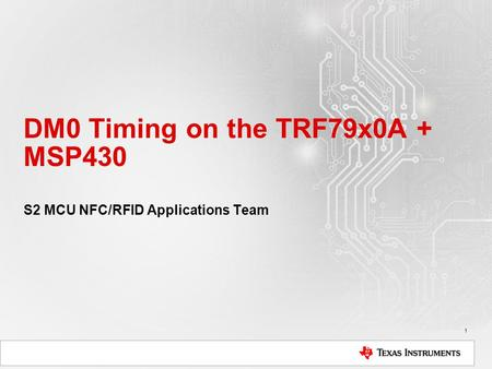 DM0 Timing on the TRF79x0A + MSP430 S2 MCU NFC/RFID Applications Team 1.