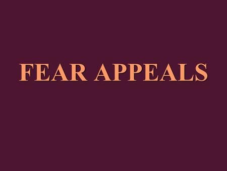 FEAR APPEALS. What are Fear Appeals? Fear appeals are the persuasive messages that emphasize the harmful physical or social consequences on failing to.
