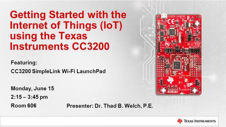 Featuring: CC3200 SimpleLink Wi-Fi LaunchPad Monday, June 15